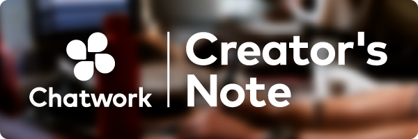 Chatwork Creator′s Note